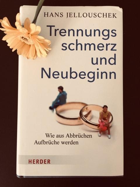 """Buchtipp: """"Trennungsschmerz und Neubeginn: Wie aus Abbrüchen Aufbrüche werden"""" von Hans Jellouschek"""